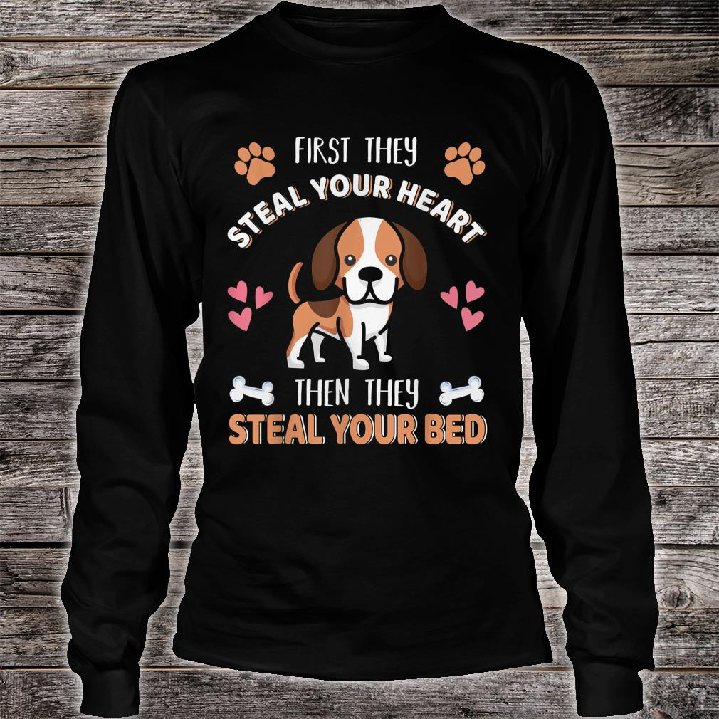 Beagle Dog Cute First They Steal Heart Then Bed Shirt long sleeved
