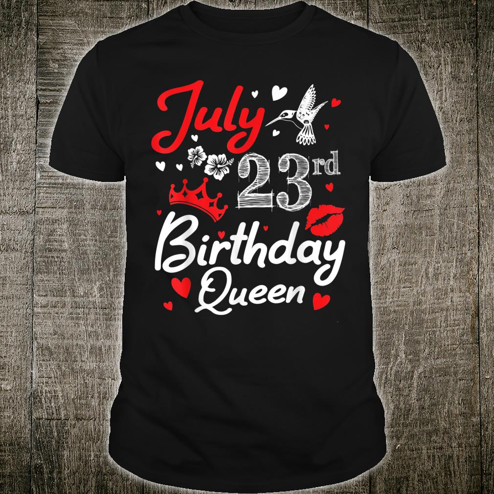 Born On July 23rd Happy Birthday Queen Mommy Sister Daughter Shirt
