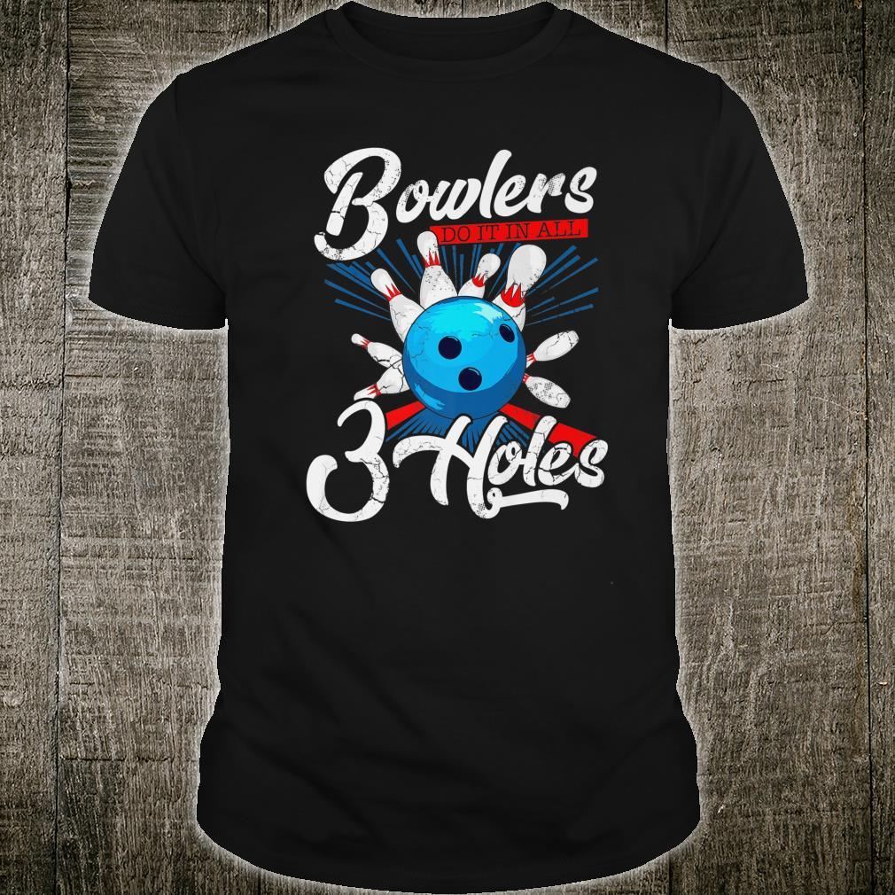 Bowlers Do It In All Three Holes Bowling Team League Shirt
