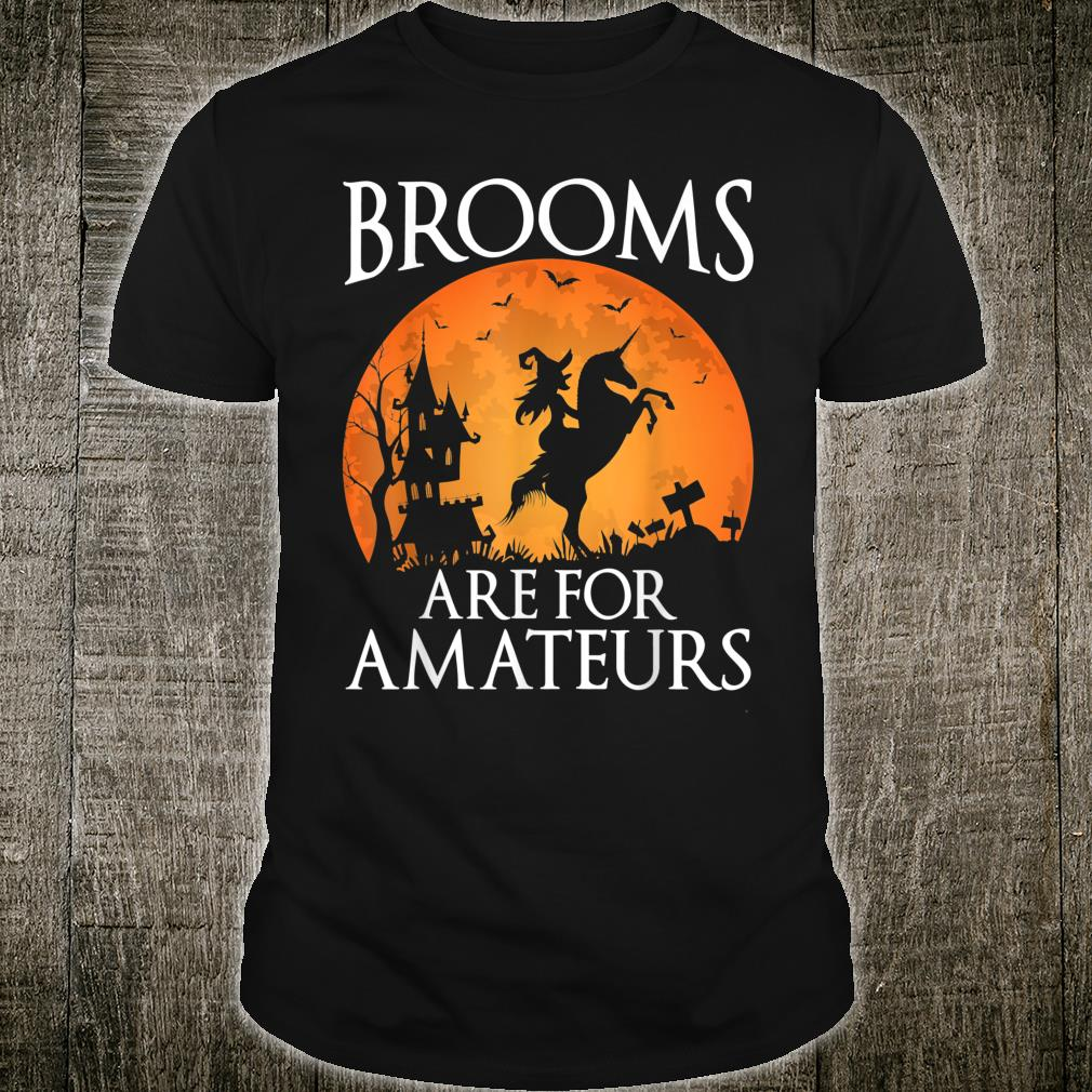 Brooms Are For Amateurs Unicorn Halloween Party Costume Shirt