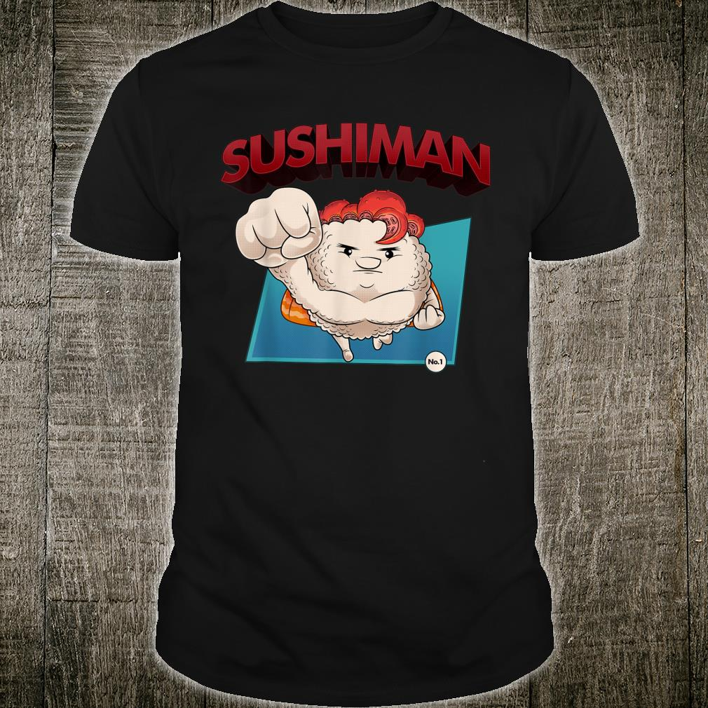 Cool Sushiman Sushi Super Fan Eater Foodie Man Shirt