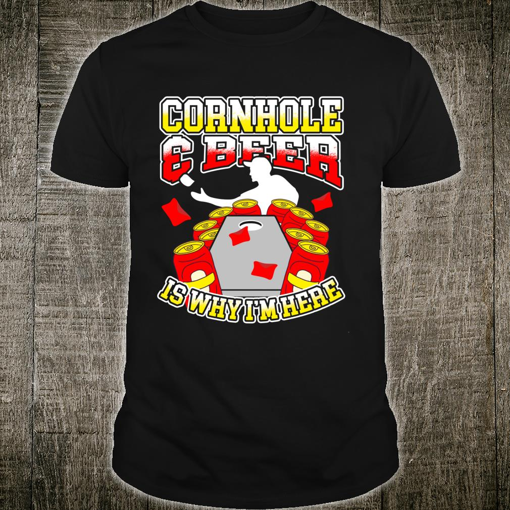 Cornhole & Beer Is Why I'm Here Player Bean Bag Toss Shirt
