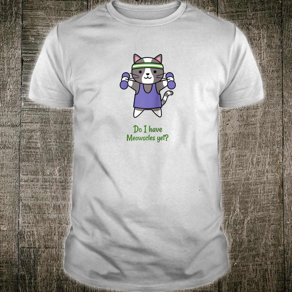 Do I have Meowscles yet Fitness Kitten Cat Workout Shirt