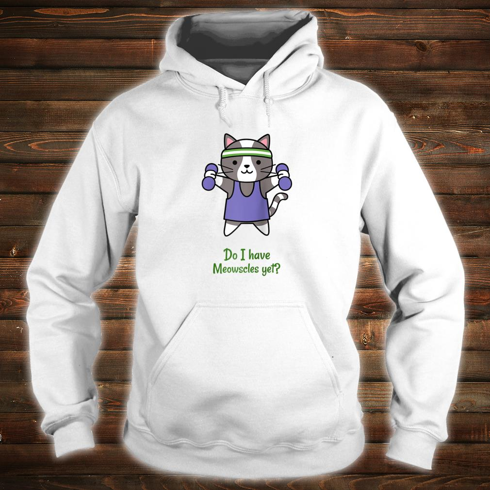 Do I have Meowscles yet Fitness Kitten Cat Workout Shirt hoodie