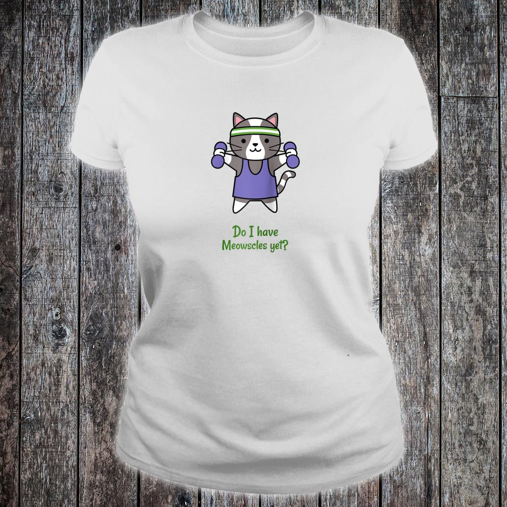 Do I have Meowscles yet Fitness Kitten Cat Workout Shirt ladies tee