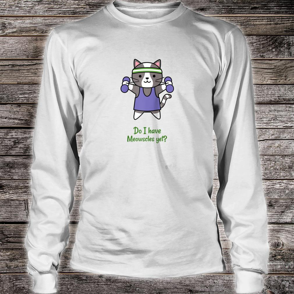Do I have Meowscles yet Fitness Kitten Cat Workout Shirt long sleeved