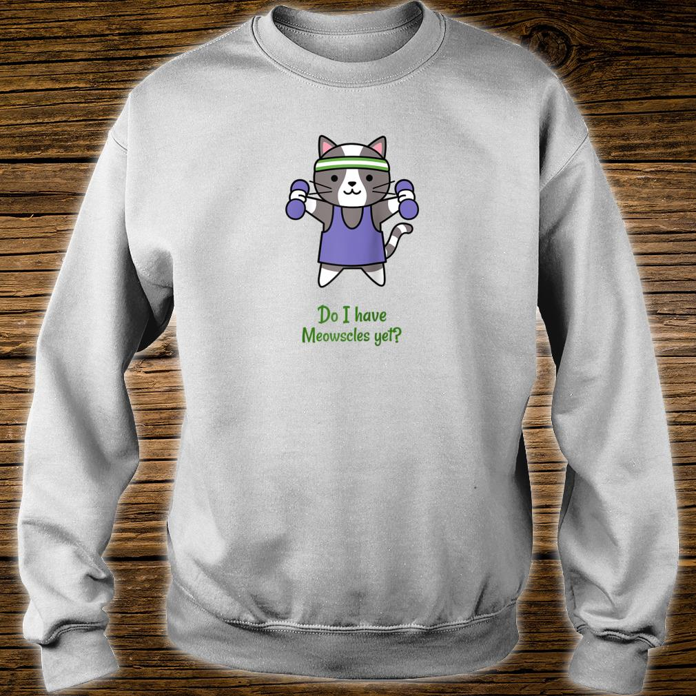 Do I have Meowscles yet Fitness Kitten Cat Workout Shirt sweater