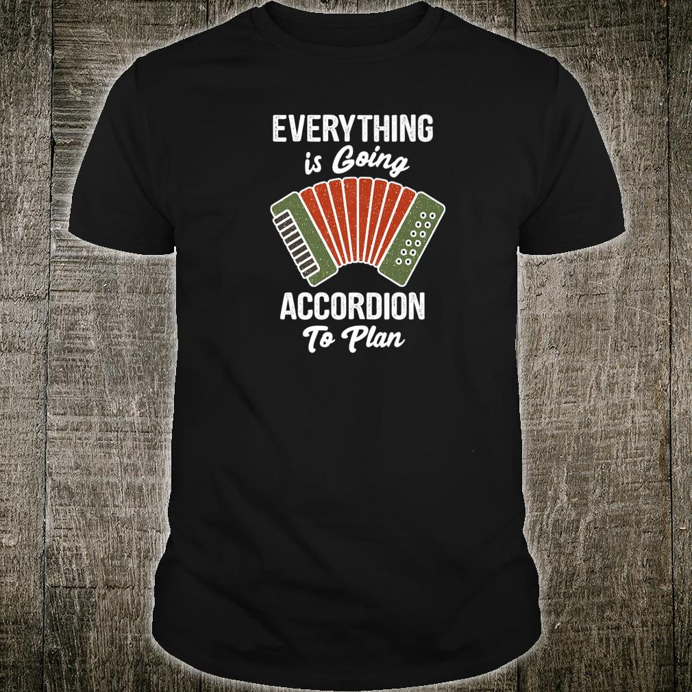 Everything is going accordion to plan Accordion player Shirt