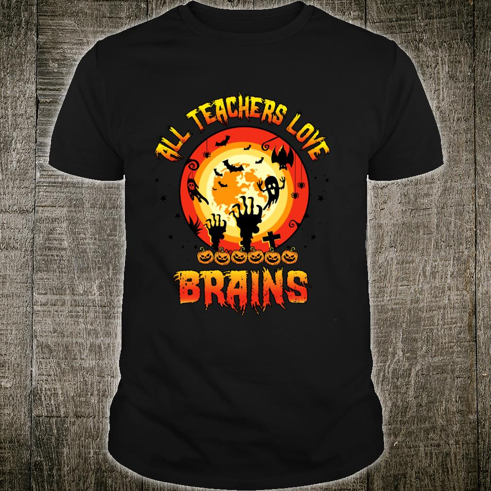 Funny Halloween All Teachers Love Brains For School Teachers Shirt