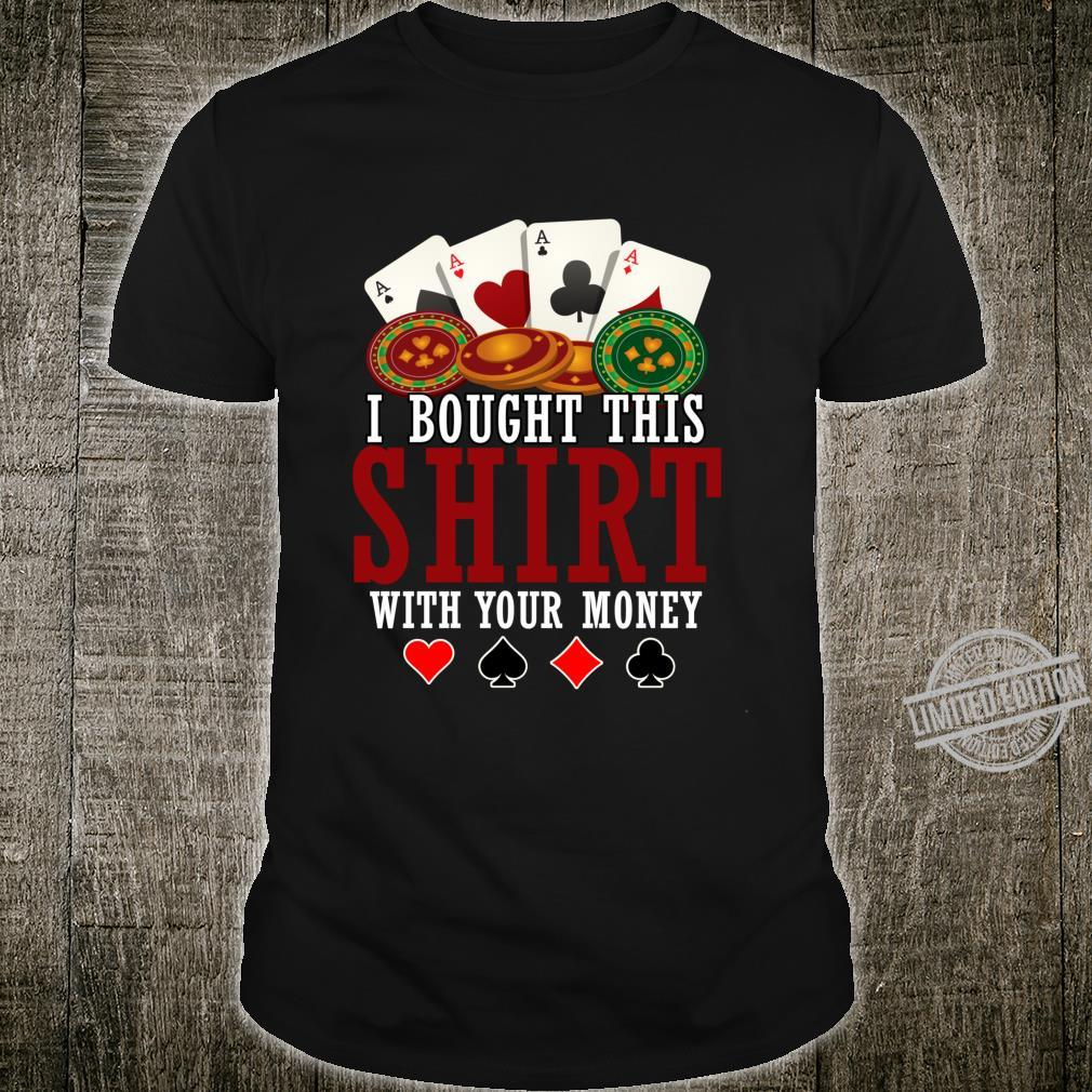 Funny Poker I Bought This With Your Money Shirt