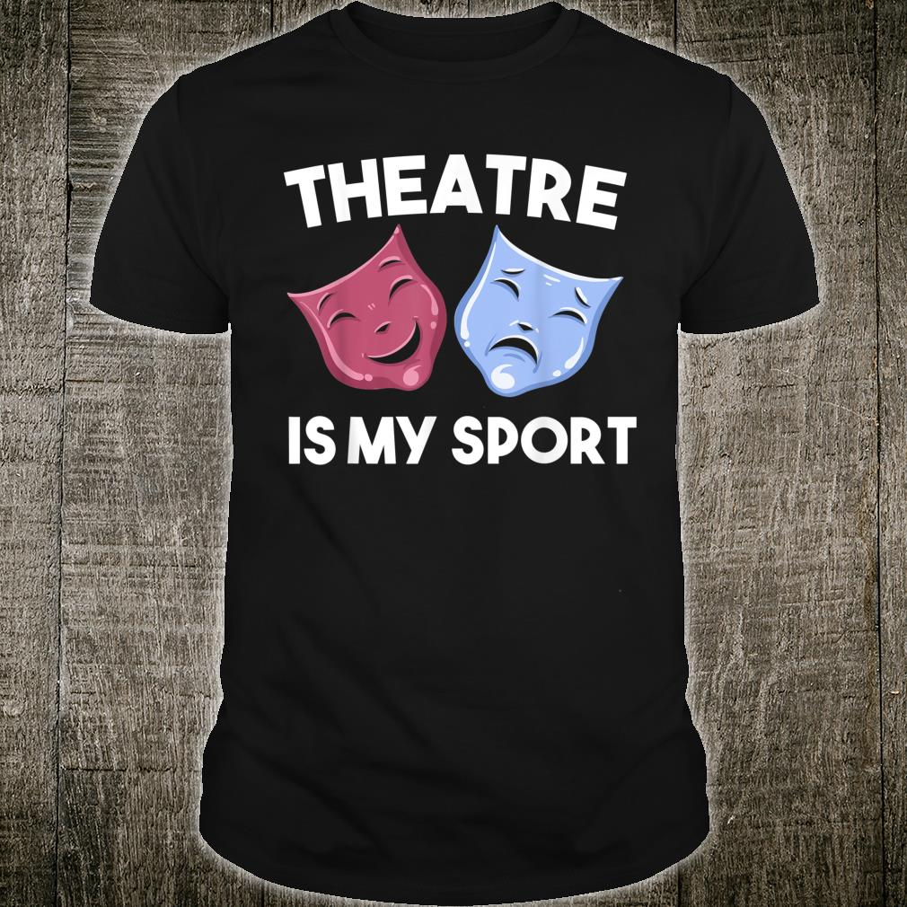 Funny Theatre Is My Sport Cool Drama Student Director Shirt