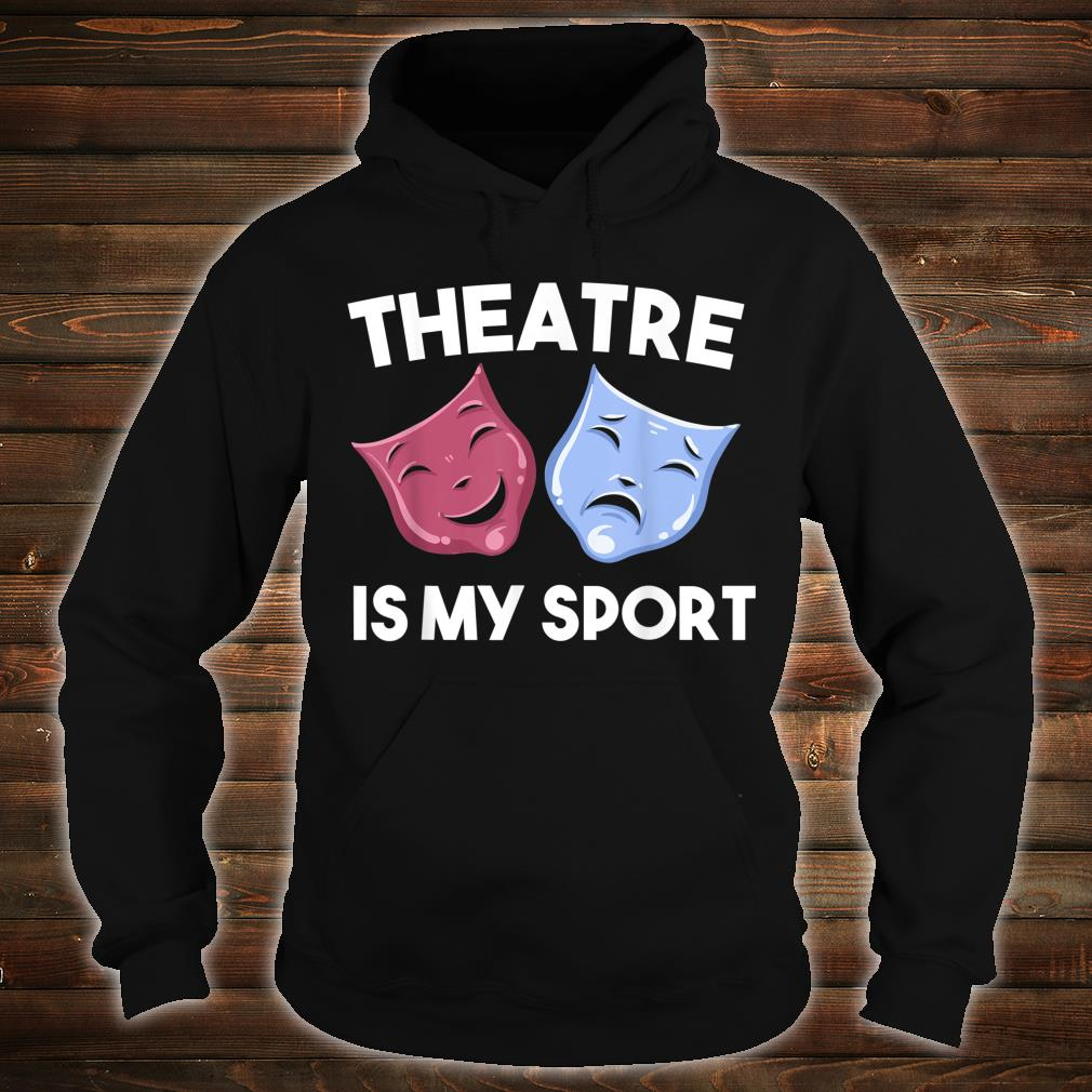 Funny Theatre Is My Sport Cool Drama Student Director Shirt hoodie