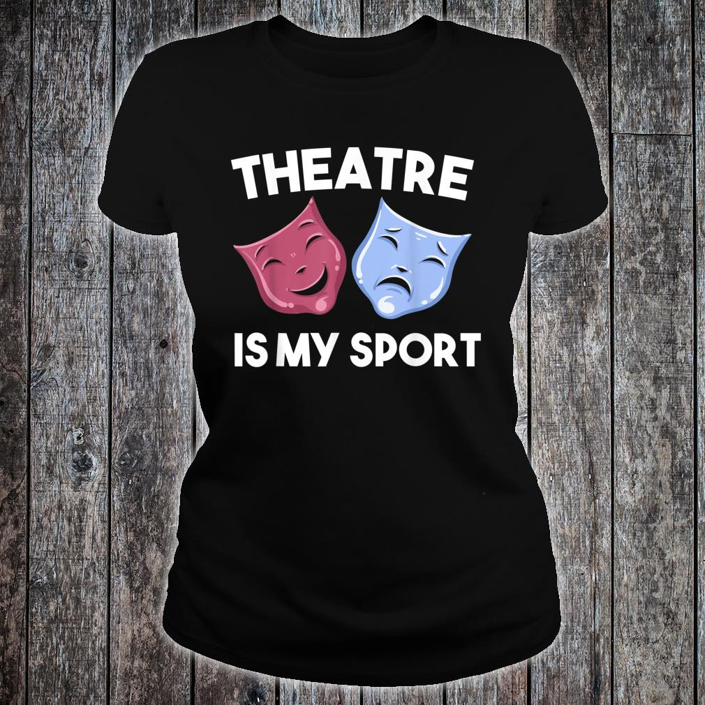 Funny Theatre Is My Sport Cool Drama Student Director Shirt ladies tee