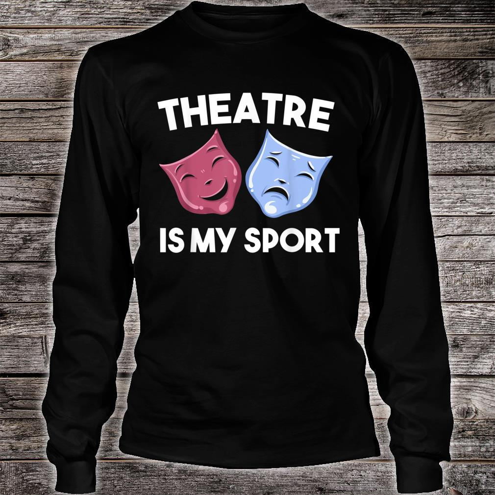 Funny Theatre Is My Sport Cool Drama Student Director Shirt long sleeved