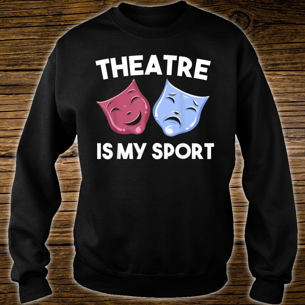 Funny Theatre Is My Sport Cool Drama Student Director Shirt sweater