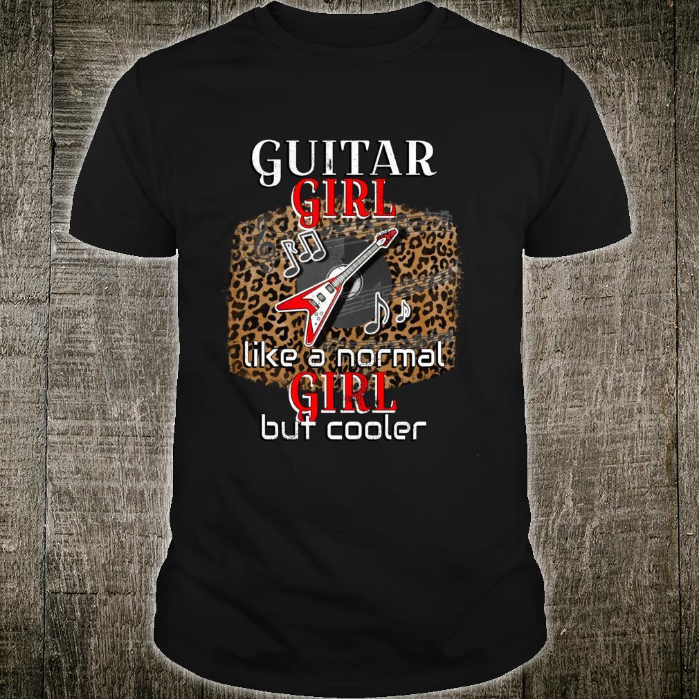 GUITAR GIRL Like A Normal Girl But Cooler Guitar Shirt
