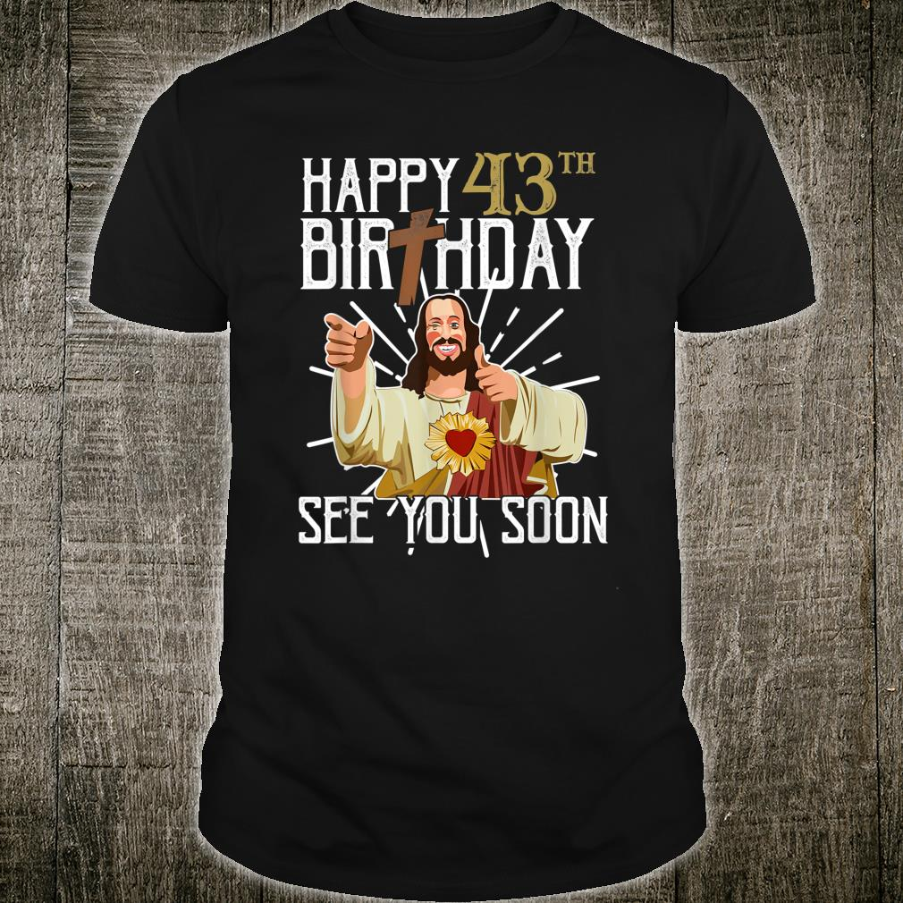 Happy 43rd See You Soon Birthday Shirt