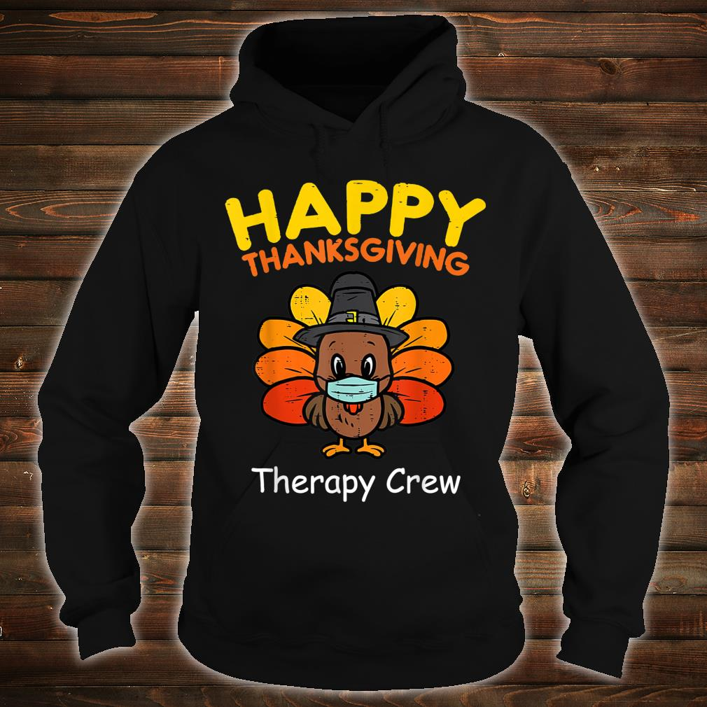 Happy Thanksgiving Medical Therapy Crew Turkey Wear Mask Shirt hoodie