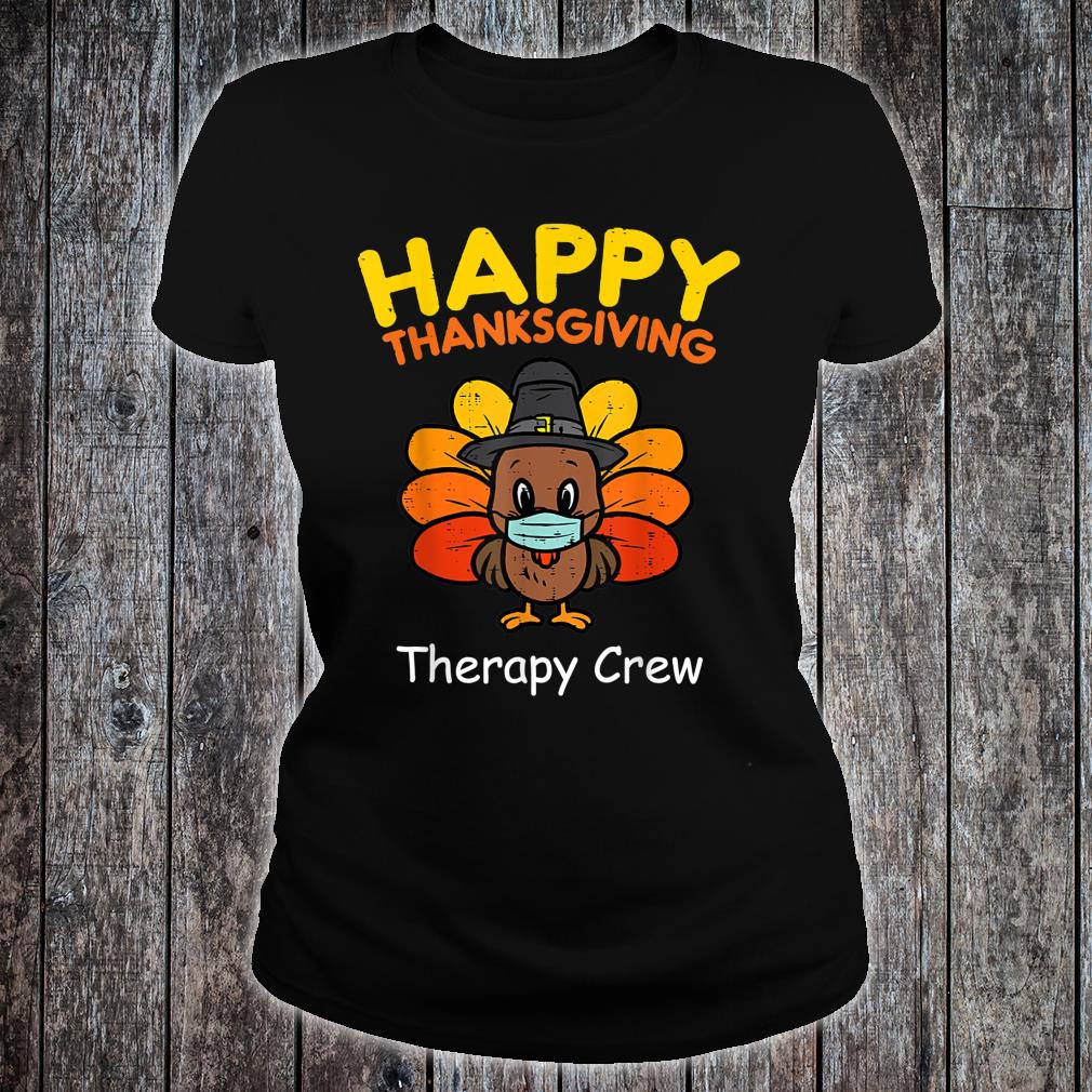 Happy Thanksgiving Medical Therapy Crew Turkey Wear Mask Shirt ladies tee