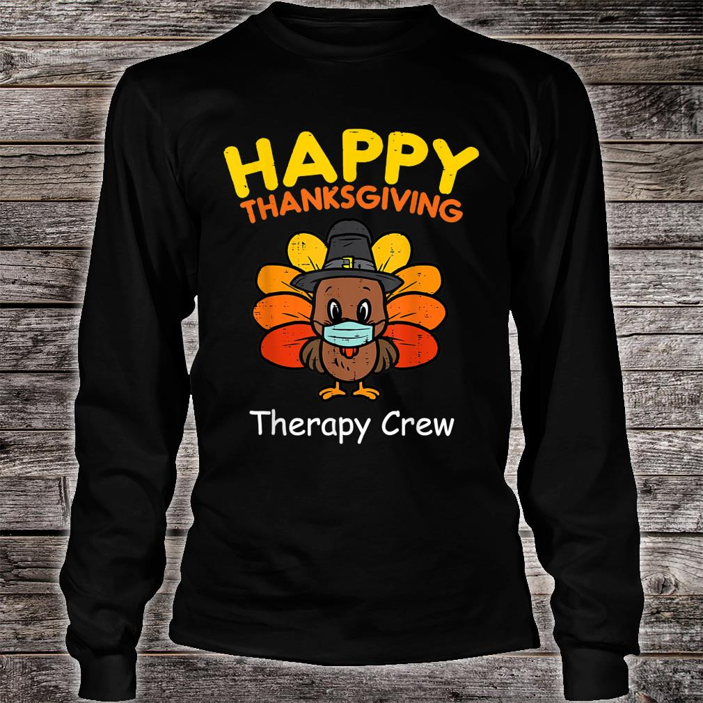 Happy Thanksgiving Medical Therapy Crew Turkey Wear Mask Shirt long sleeved