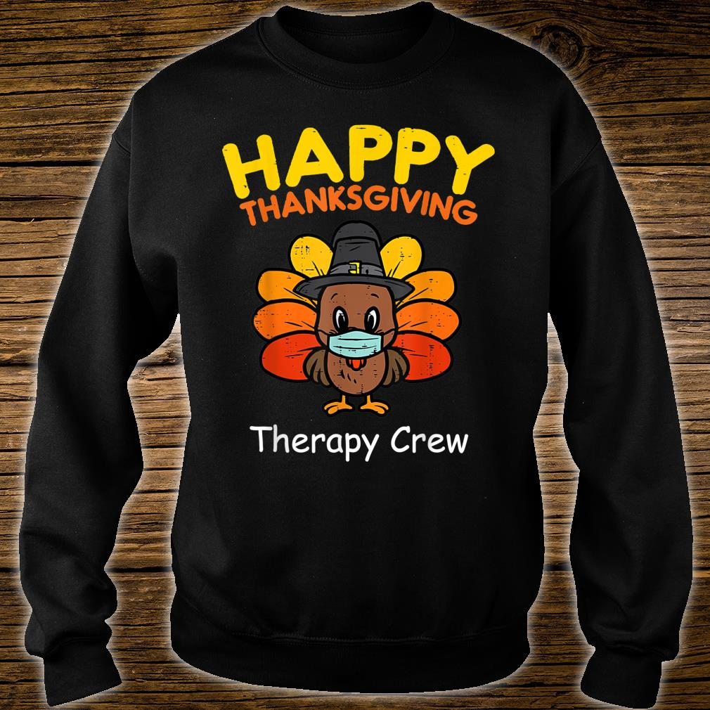 Happy Thanksgiving Medical Therapy Crew Turkey Wear Mask Shirt sweater