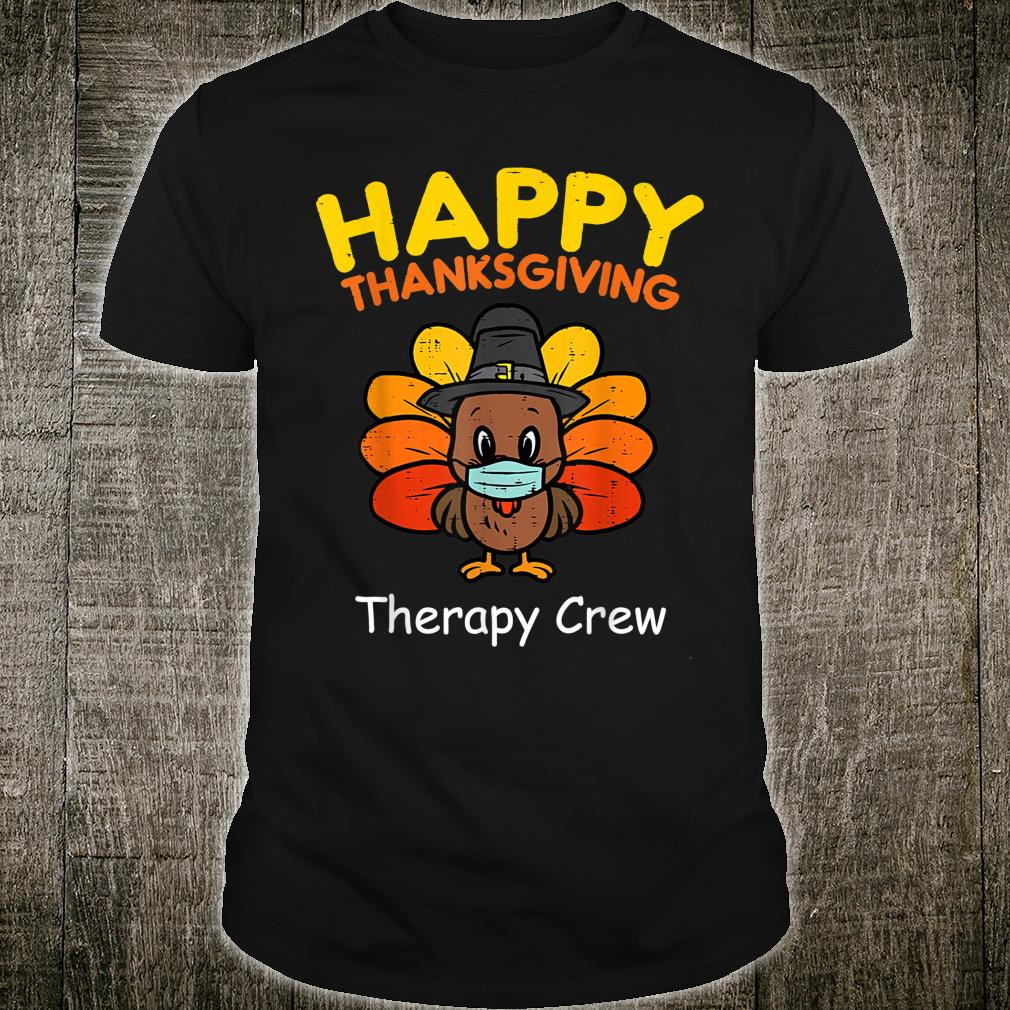 Happy Thanksgiving Medical Therapy Crew Turkey Wear Mask Shirt