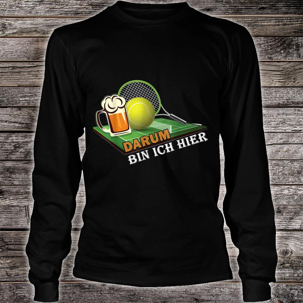 Herren Papa Tennisspieler Outfit Tennis und Bier Darum bin ich hier Shirt long sleeved