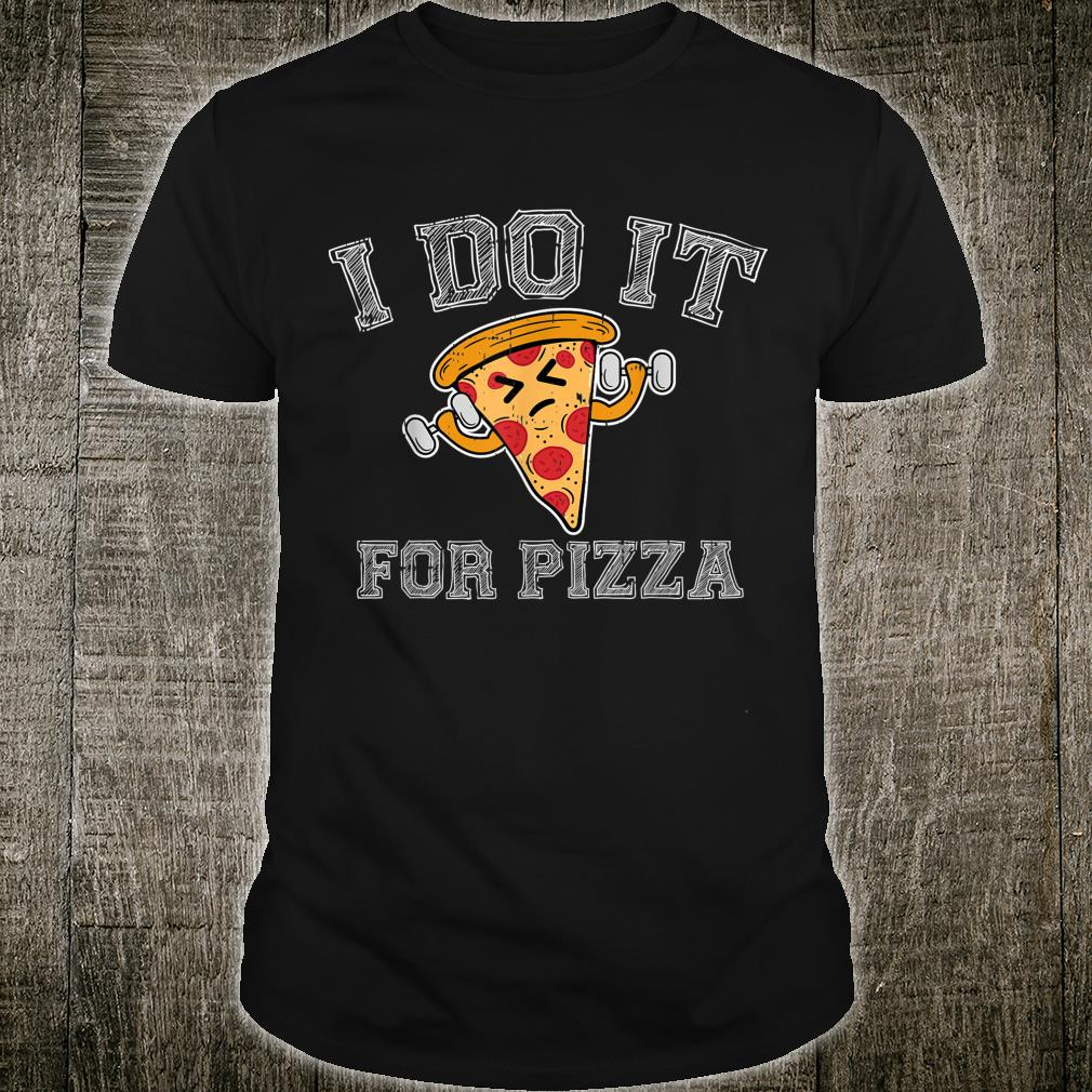 I Do It For Pizza Workout Saying Fitness Shirt
