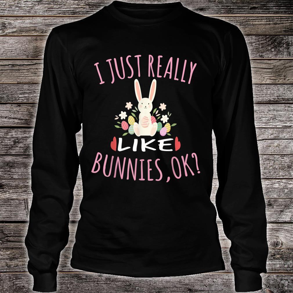 I Just Really Like Bunnies OK for Bunnys Shirt long sleeved