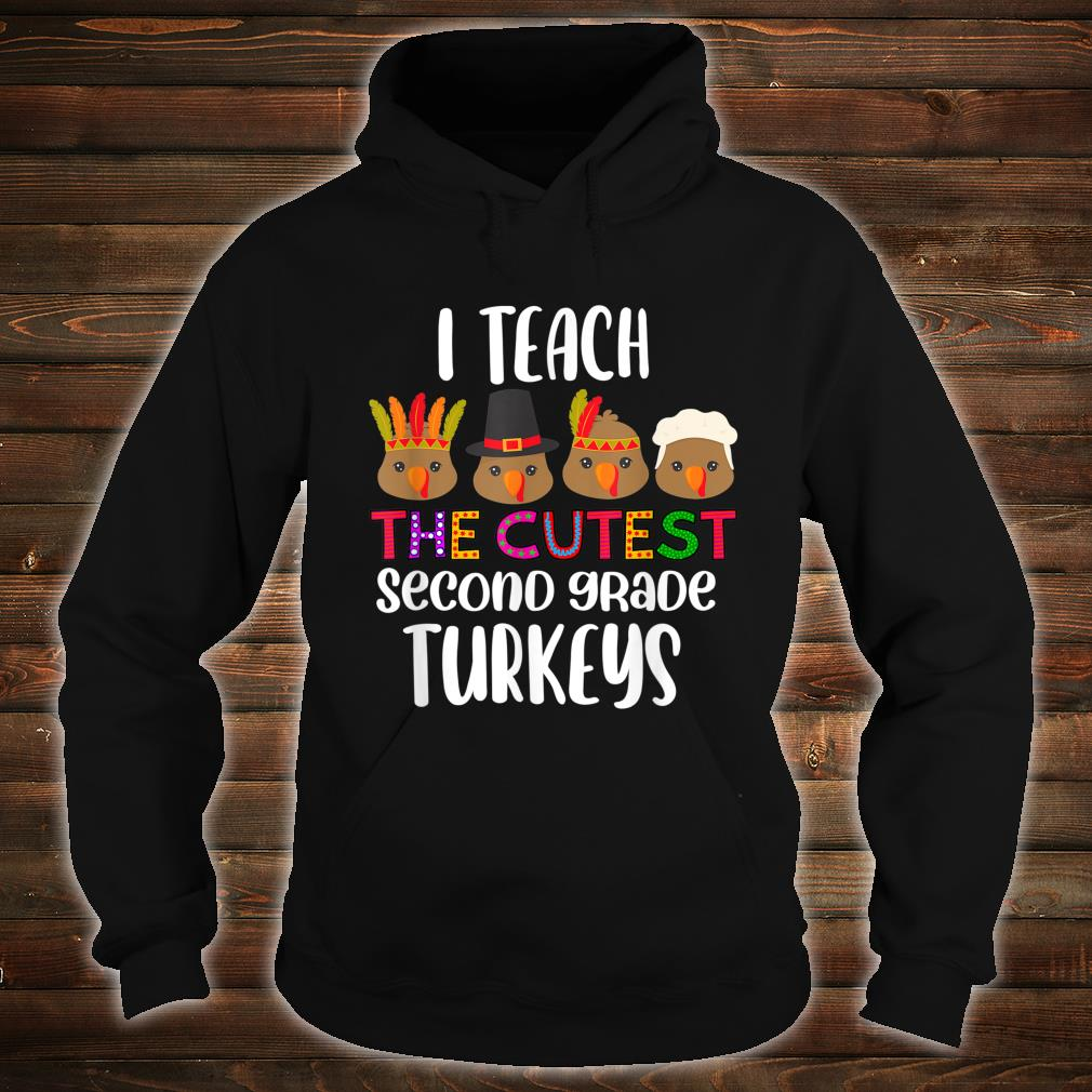 I Teach the cutest second grade Turkeys cute teacher Shirt hoodie
