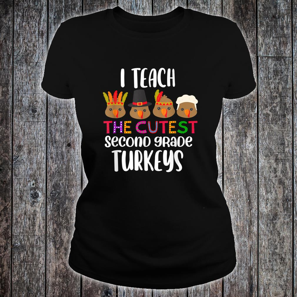 I Teach the cutest second grade Turkeys cute teacher Shirt ladies tee