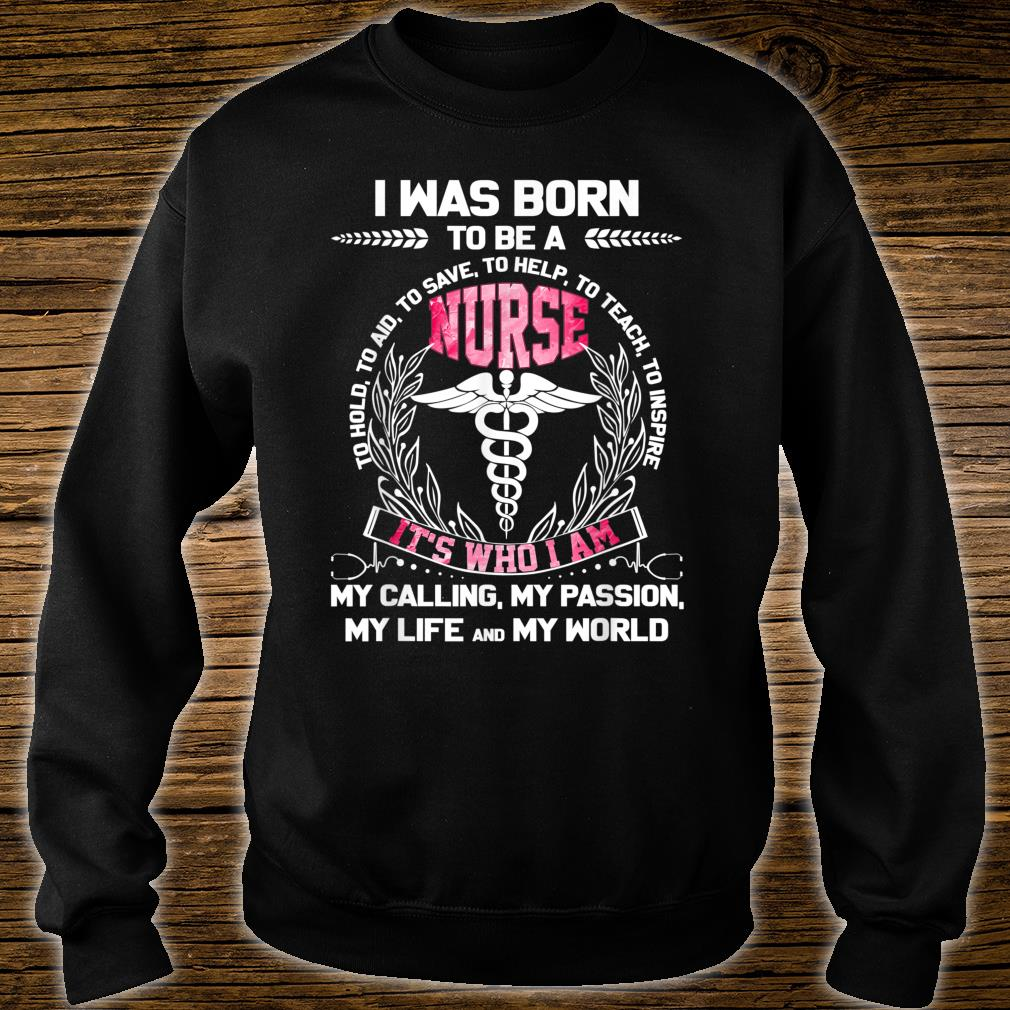 I Was Born To be A Nurse To Hold, To Aid, To Save, To Help Shirt sweater