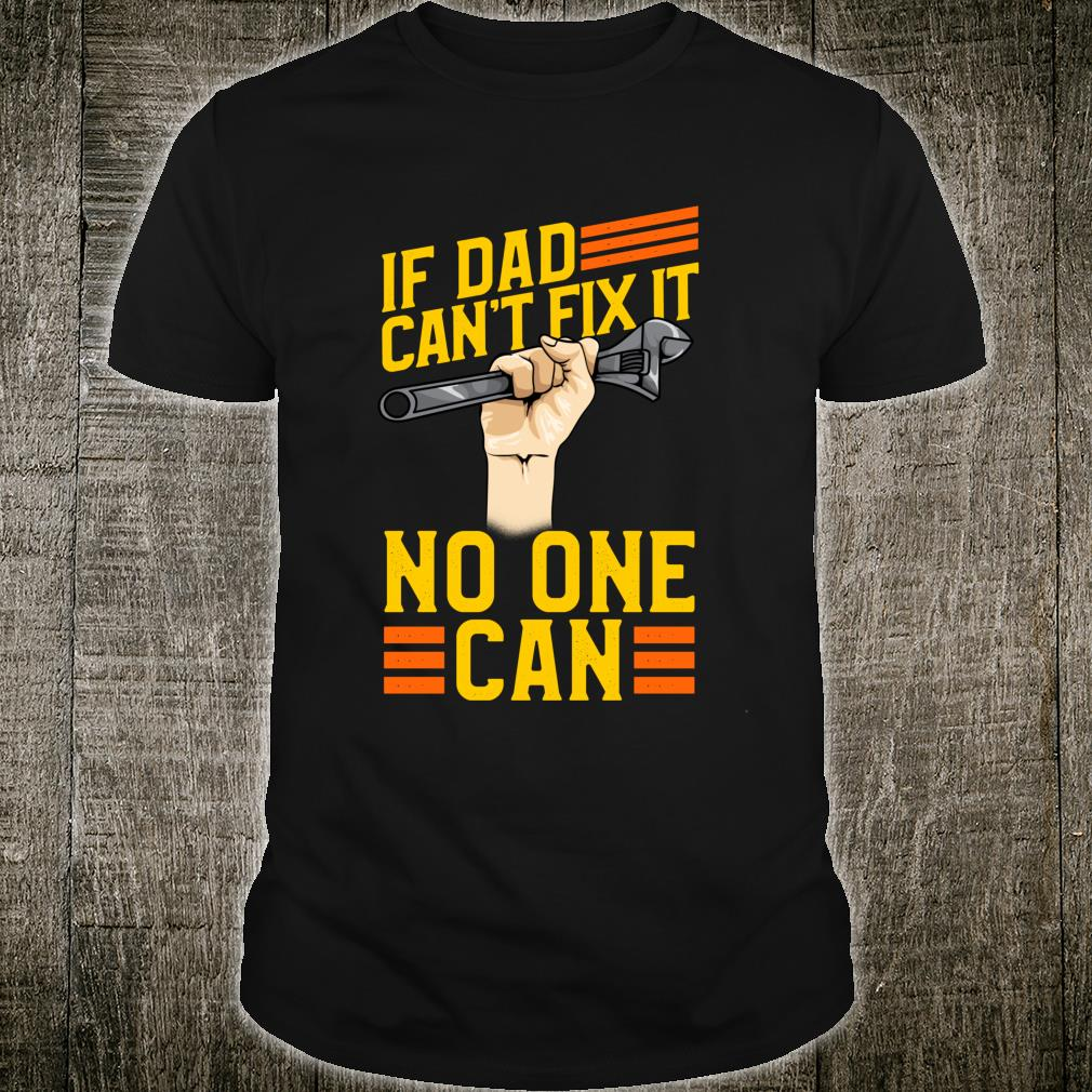 If Dad Can't Fix It No One Can for Fathers Day Daddy Shirt