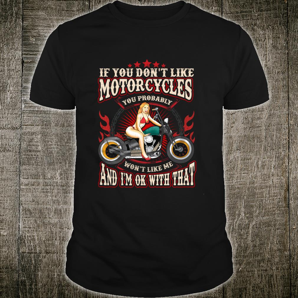 If You Don't Like Motorcycles You Probably Won't Like Me Shirt