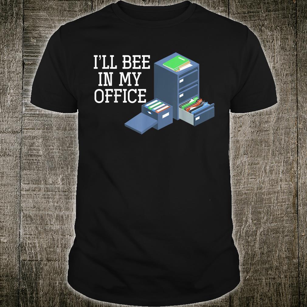 Ill Bee In My Office Beekeeper Shirt