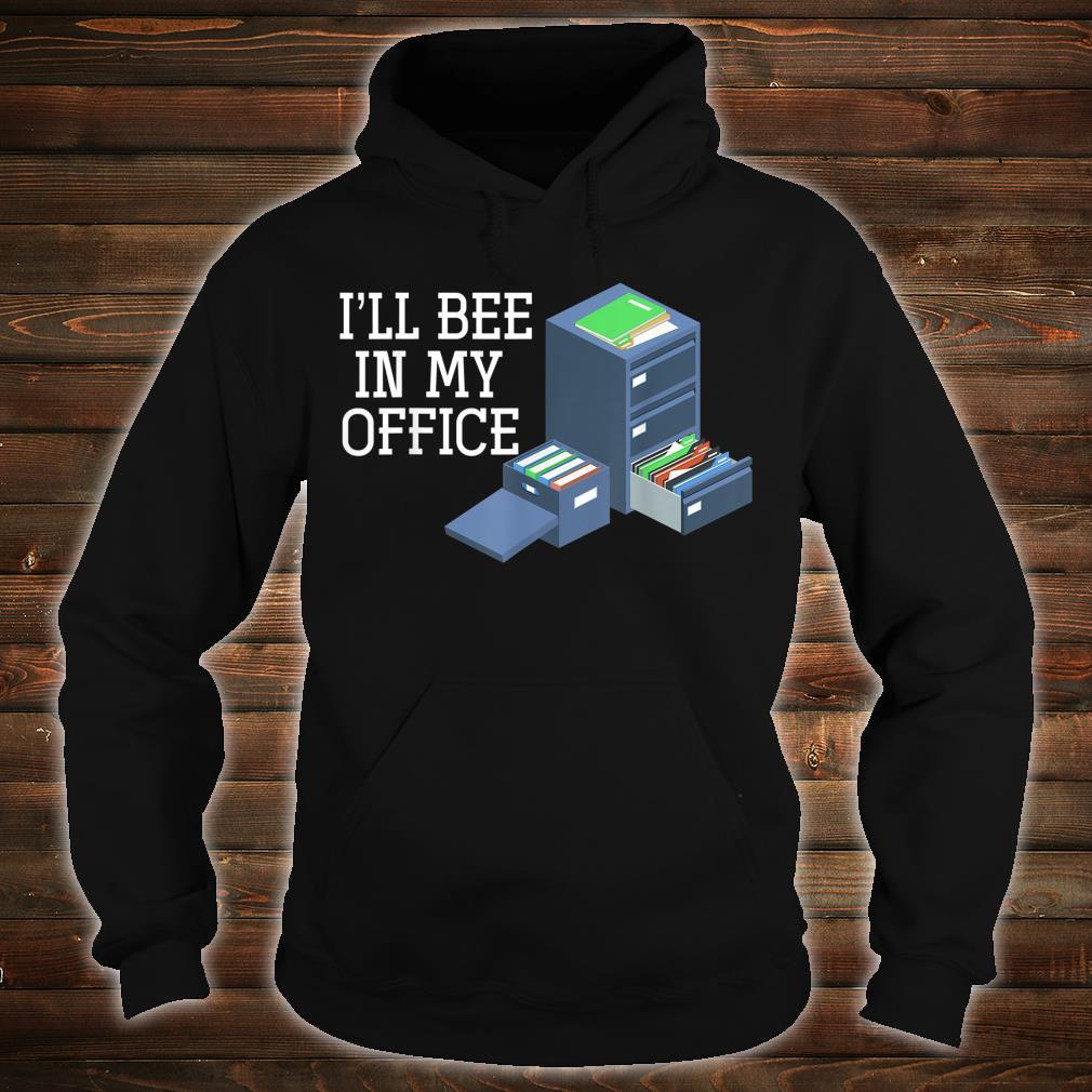 Ill Bee In My Office Beekeeper Shirt hoodie