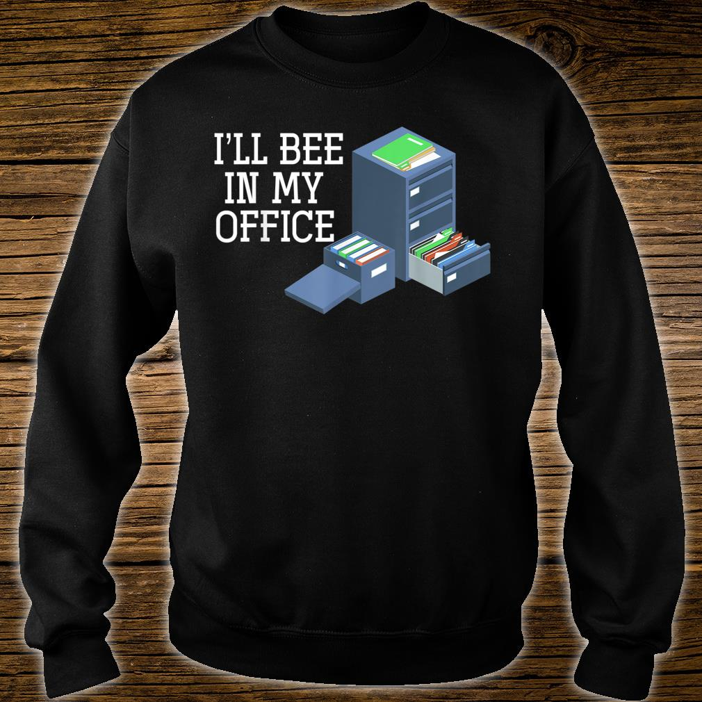 Ill Bee In My Office Beekeeper Shirt sweater