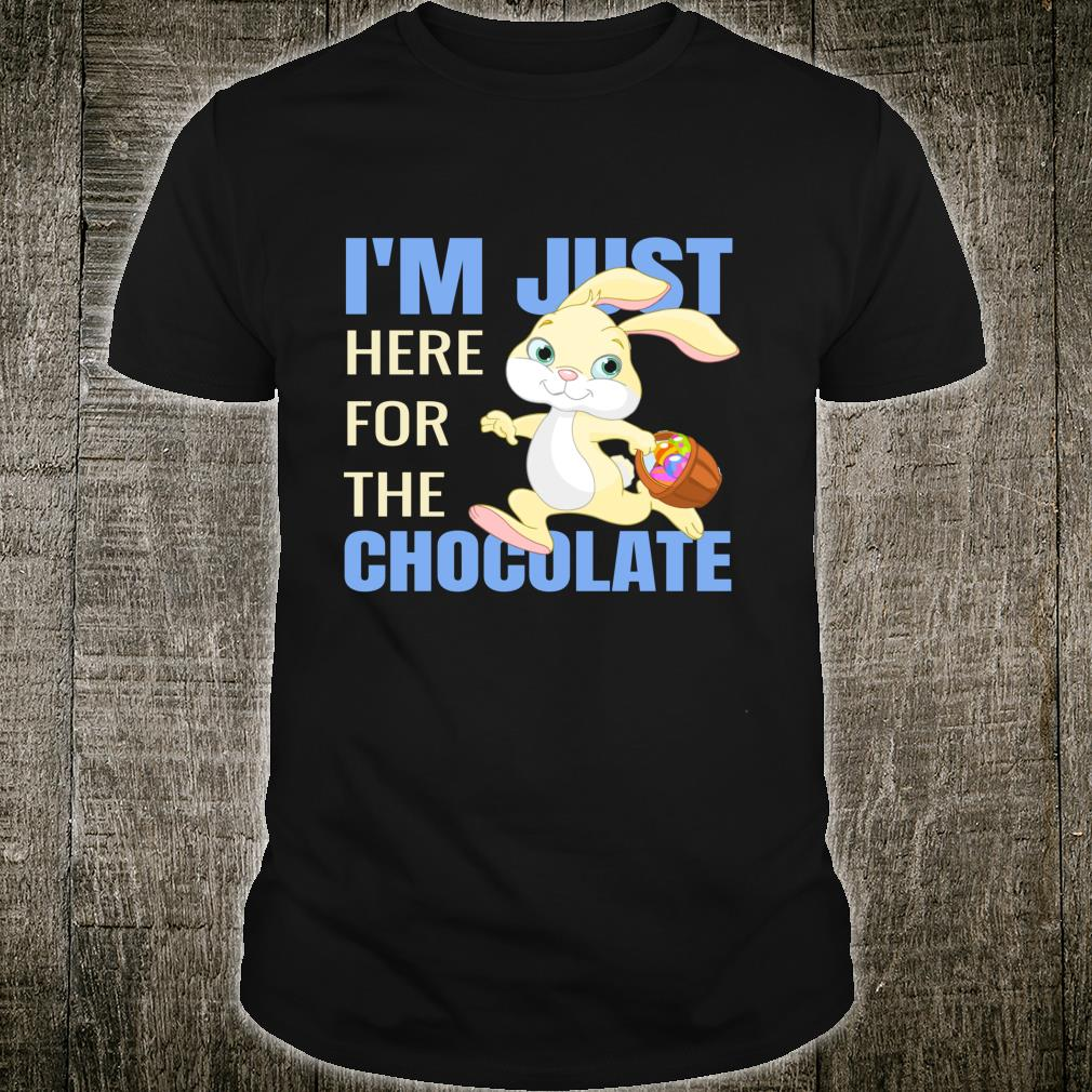 I'm Just Here For The Chocolate Easter Shirt