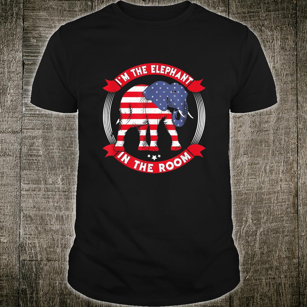 I'm The Elephant In The Room Republican Political Shirt