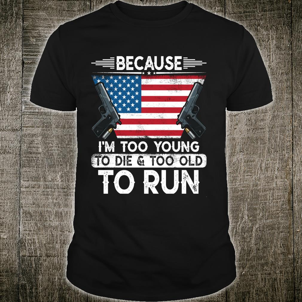 I'm Too Young To Die And Too Old To Run Gun Owner Shirt