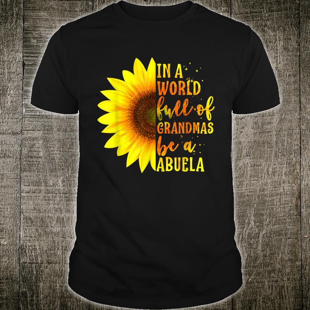 In a World full of Grandmas be an Abuela Sunflower Shirt