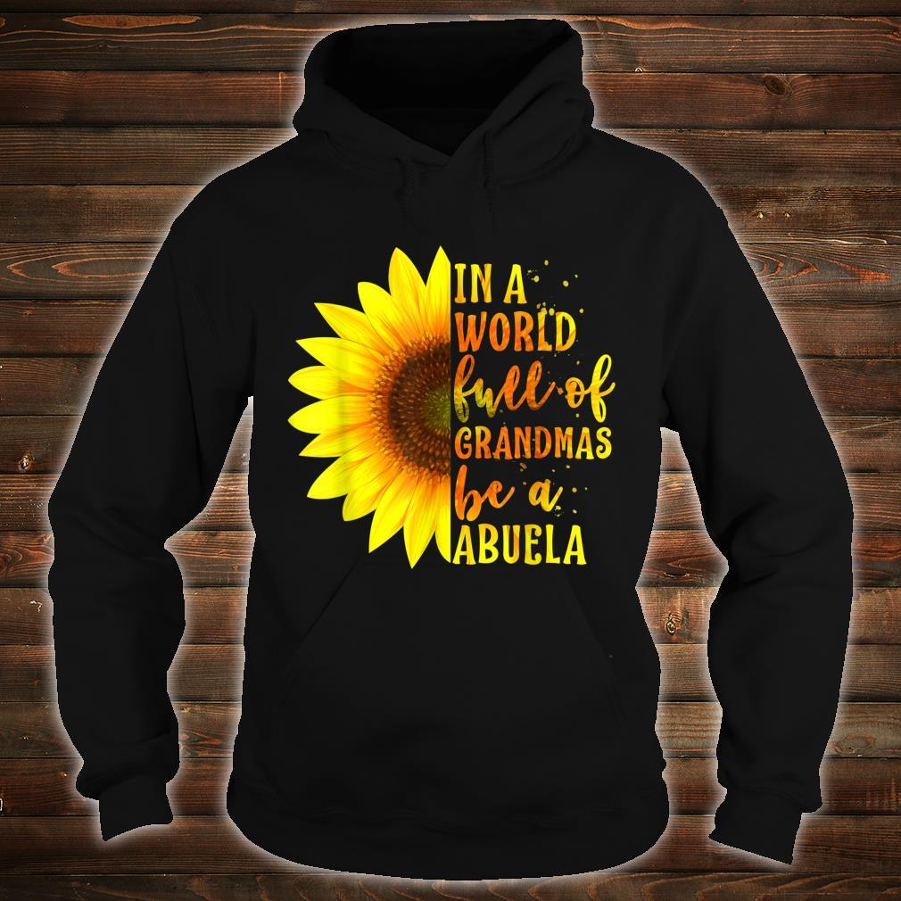 In a World full of Grandmas be an Abuela Sunflower Shirt hoodie