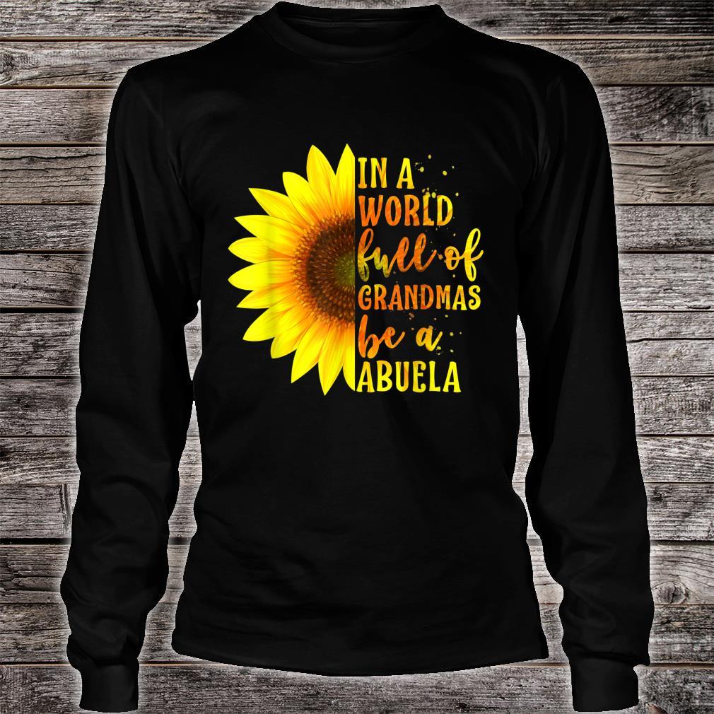 In a World full of Grandmas be an Abuela Sunflower Shirt long sleeved