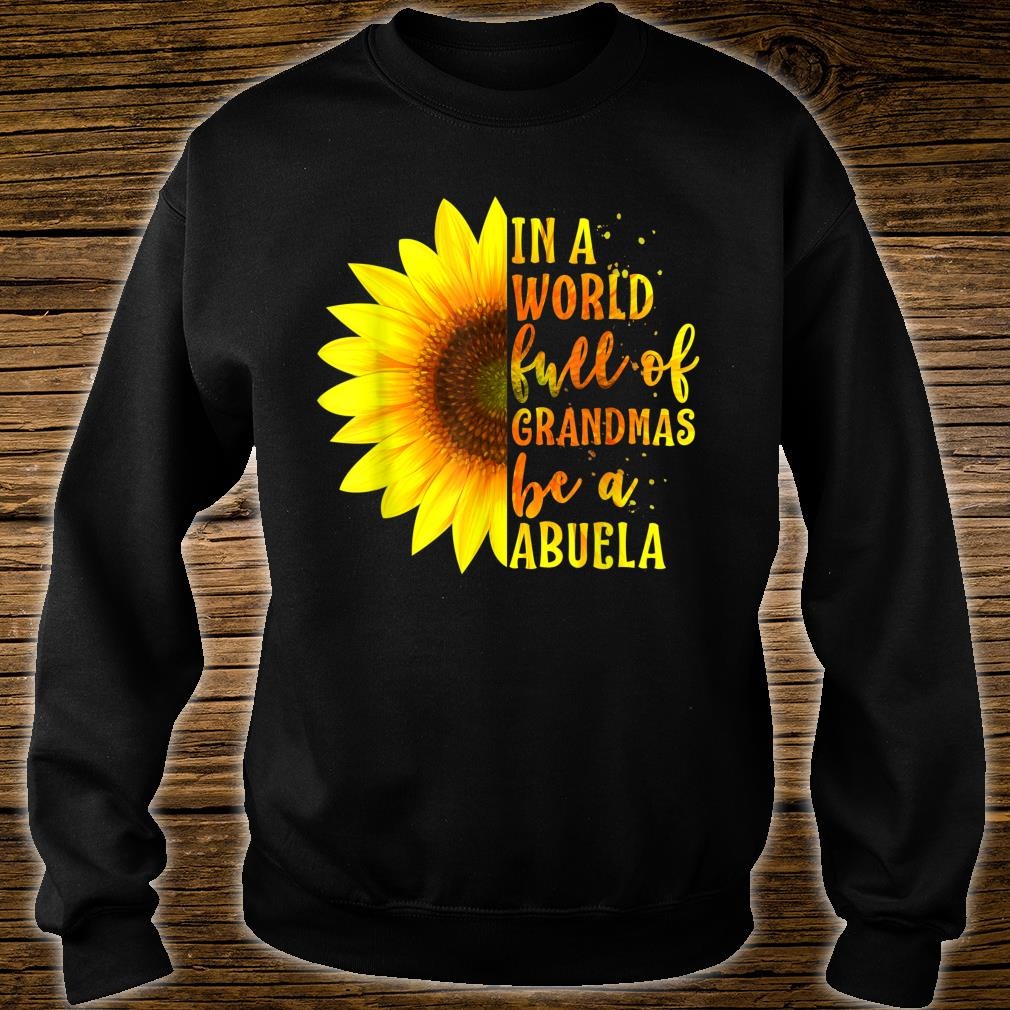 In a World full of Grandmas be an Abuela Sunflower Shirt sweater