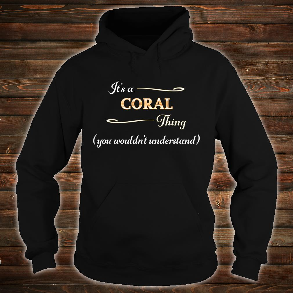 It's a CORAL Thing, You Wouldn't Understand Name Shirt hoodie