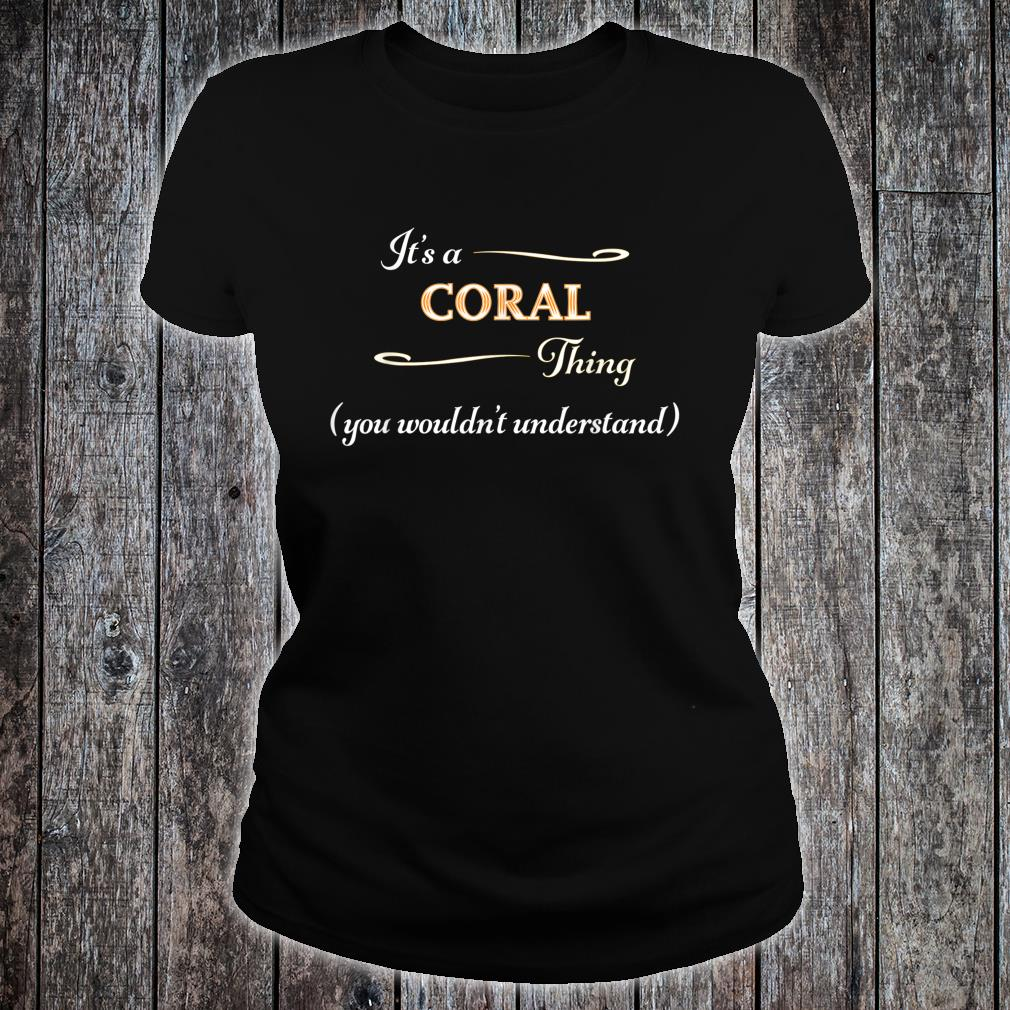 It's a CORAL Thing, You Wouldn't Understand Name Shirt ladies tee