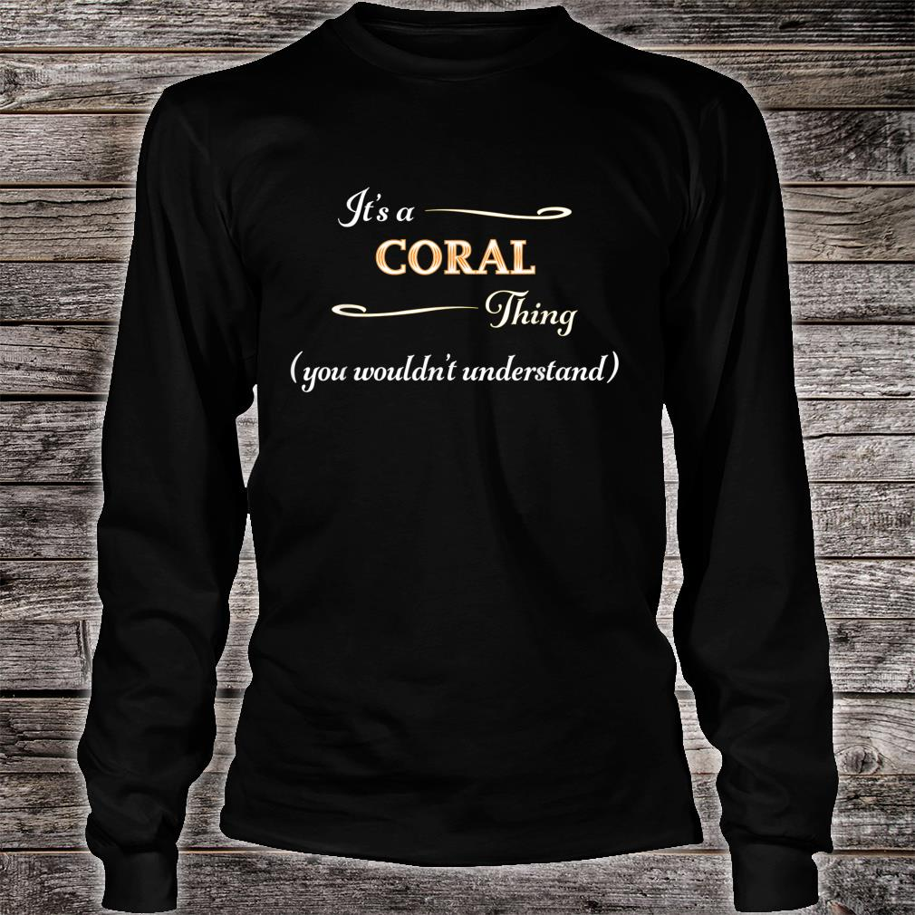 It's a CORAL Thing, You Wouldn't Understand Name Shirt long sleeved