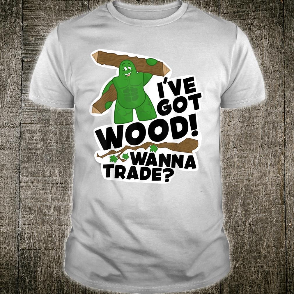 I've Got Wood Shirt