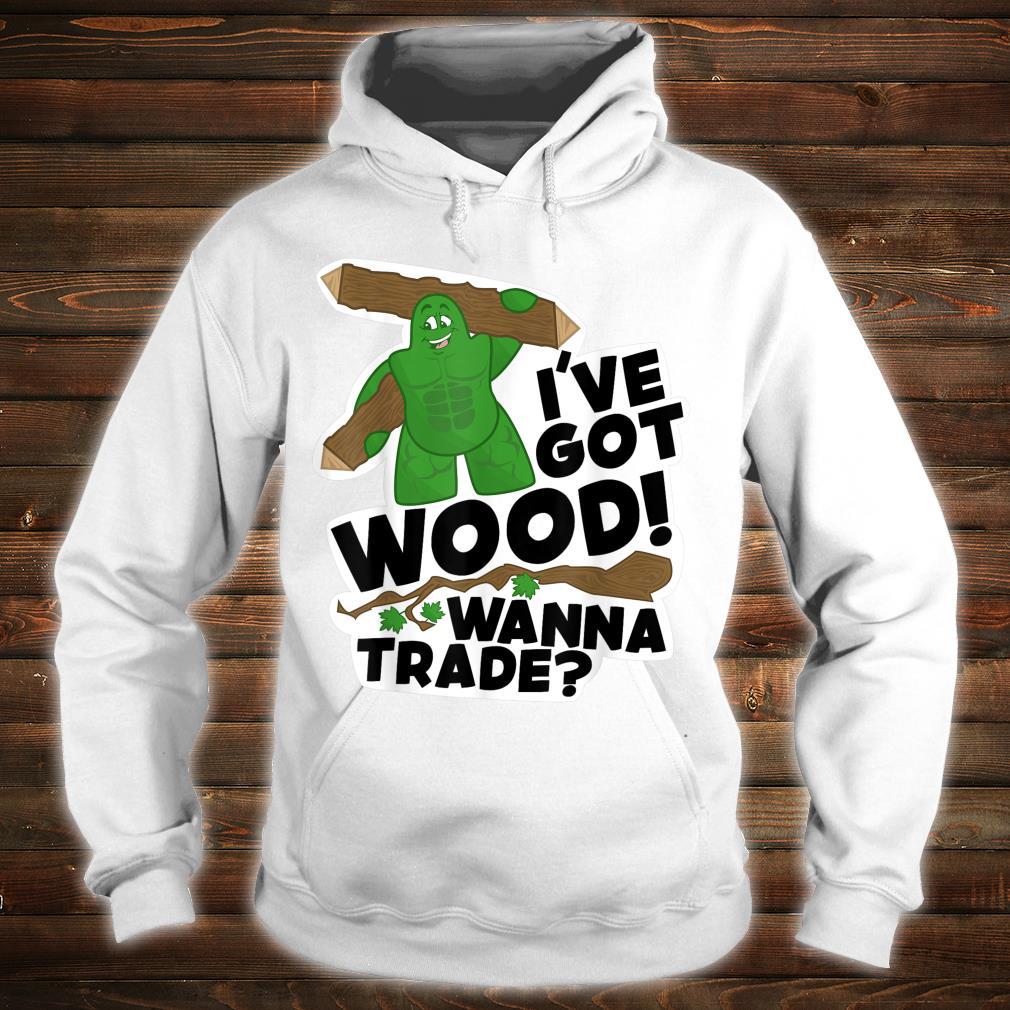 I've Got Wood Shirt hoodie