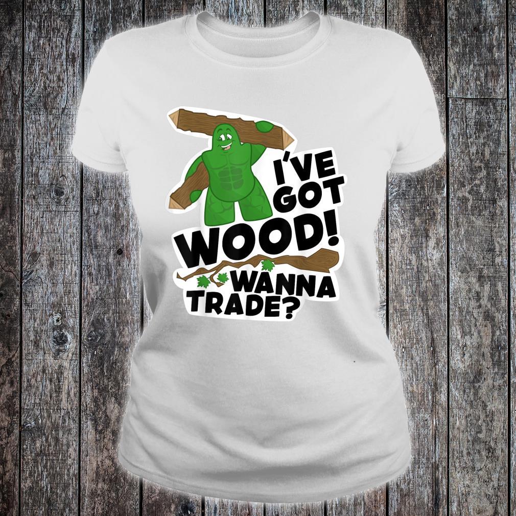I've Got Wood Shirt ladies tee